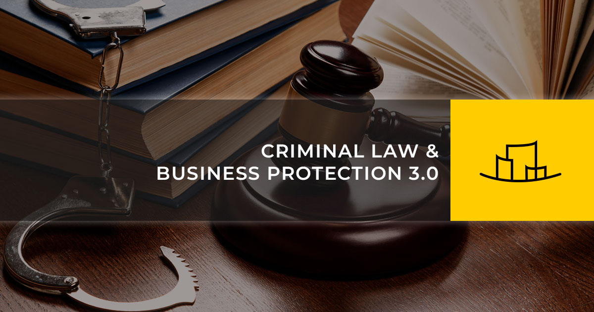 CRIMINAL LAW & BUSINESS PROTECTION 3.0