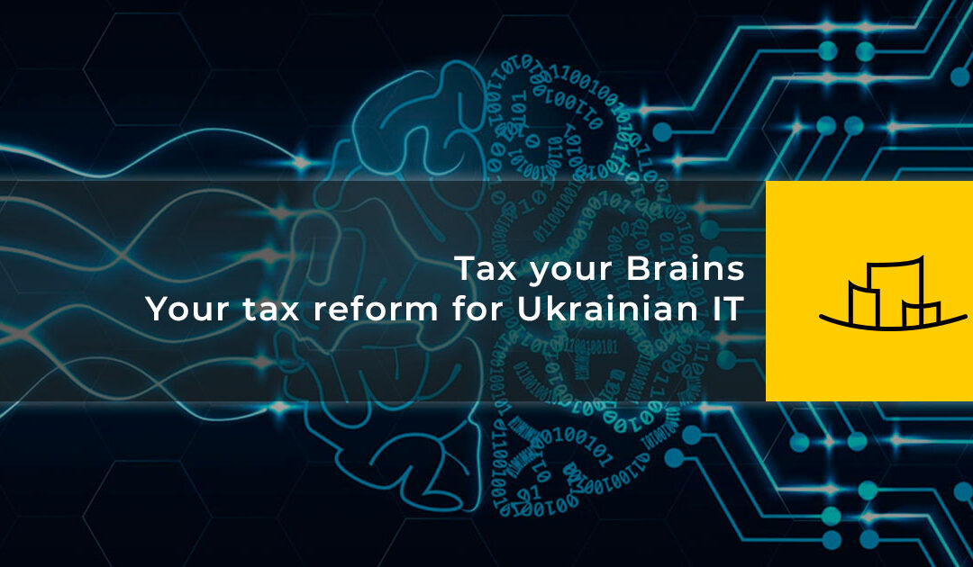 TAX YOUR BRAINS. Your tax reform for Ukrainian IT